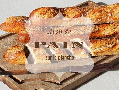 expression française liée à la cuisine : Pourquoi dit-on avoir du pain sur la planche