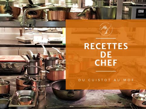 Recettes de chef, cuisinier, chef étoilé, MOF Meilleur Ouvrier de France